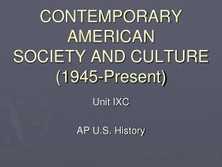 CONTEMPORARY AMERICAN SOCIETY AND CULTURE (1945-Present)