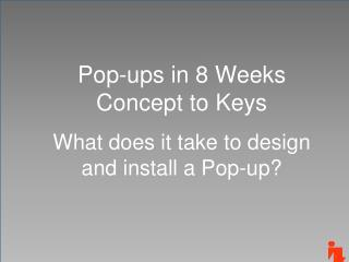 Pop-ups in 8 Weeks Concept to Keys What does it take to design and install a Pop-up?
