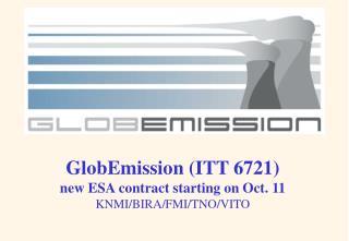 GlobEmission (ITT 6721) new ESA contract starting on Oct. 11 KNMI/BIRA/FMI/TNO/VITO