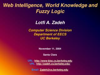 Web Intelligence, World Knowledge and Fuzzy Logic Lotfi A. Zadeh  Computer Science Division
