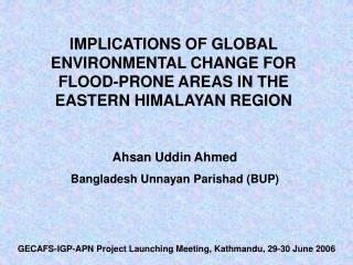 IMPLICATIONS OF GLOBAL ENVIRONMENTAL CHANGE FOR FLOOD-PRONE AREAS IN THE EASTERN HIMALAYAN REGION
