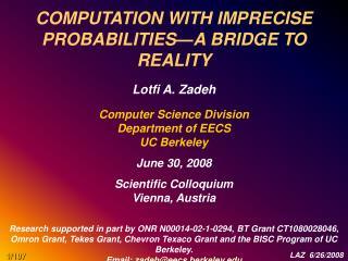 COMPUTATION WITH IMPRECISE PROBABILITIES—A BRIDGE TO REALITY Lotfi A. Zadeh
