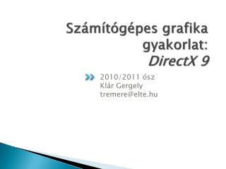Sz�m�t�g�pes grafika gyakorlat: DirectX  9