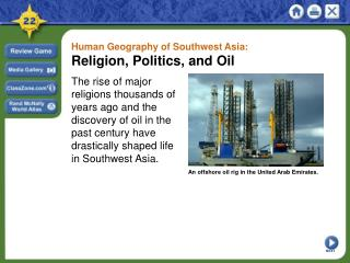 Human Geography of Southwest Asia:  Religion, Politics, and Oil