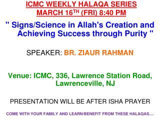 ICMC WEEKLY HALAQA SERIES  MARCH 16 TH  (FRI) 8:40 PM