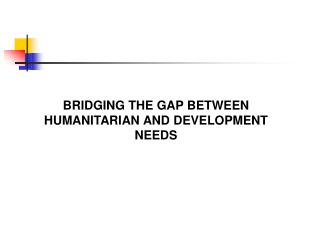 BRIDGING THE GAP BETWEEN HUMANITARIAN AND DEVELOPMENT NEEDS