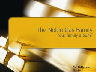 The Noble Gas Family