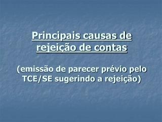 Principais causas de rejei  o de contas  emiss o de parecer pr vio pelo TCE
