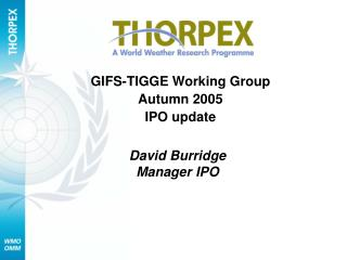 GIFS-TIGGE Working Group Autumn 2005 IPO update