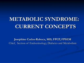 METABOLIC SYNDROME:     CURRENT CONCEPTS Josephine Carlos-Raboca, MD, FPCP, FPSEM