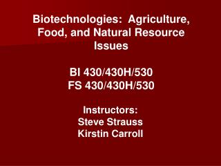 Biotechnologies:  Agriculture, Food, and Natural Resource Issues BI 430/430H/530 FS 430/430H/530
