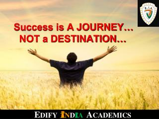 Success is A JOURNEY…        NOT a DESTINATION…