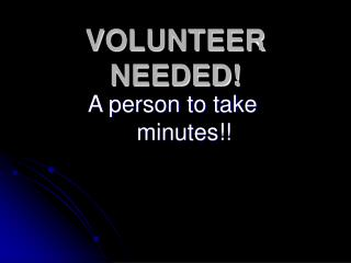 VOLUNTEER NEEDED!