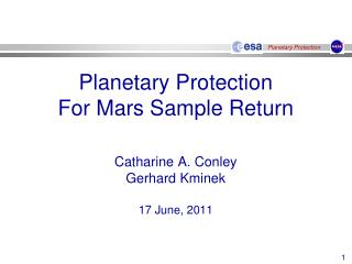 Planetary Protection For Mars Sample Return Catharine A. Conley  Gerhard Kminek 17 June, 2011