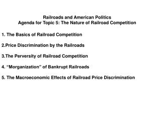 Railroads and American Politics Agenda for Topic 5: The Nature of Railroad Competition