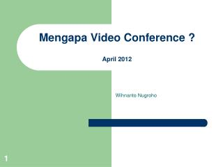 Mengapa Video Conference ?  April 2012