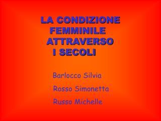 LA CONDIZIONE                  FEMMINILE                ATTRAVERSO                  I SECOLI                     Barlocc