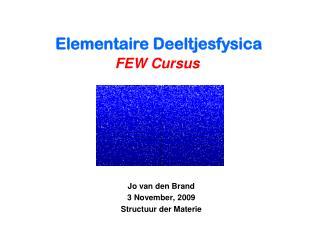 Jo van den Brand 3 November, 2009 Structuur der Materie