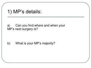 1) MP's details: a)      Can you find where and when your MP's next surgery is?