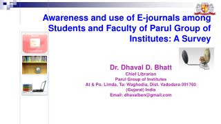 Awareness and use of E-journals among Students and Faculty of Parul Group of Institutes: A Survey
