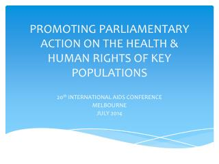 PROMOTING PARLIAMENTARY ACTION ON THE HEALTH & HUMAN RIGHTS OF KEY POPULATIONS