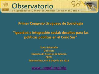 Sonia Montaño Directora División de Asuntos de Género CEPAL Montevideo, 6 al 8 de julio de 2011