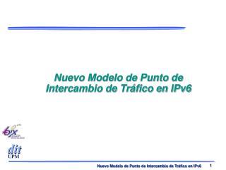 Nuevo Modelo de Punto de Intercambio de Tr�fico en IPv6
