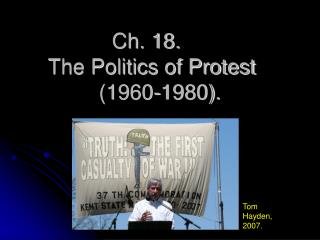 Ch. 18.	 The Politics of Protest	 (1960-1980).