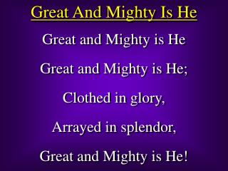 Great And Mighty Is He