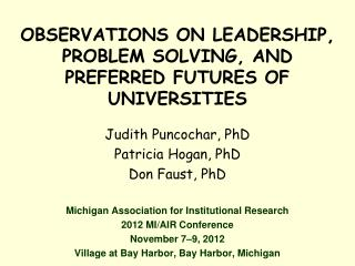 OBSERVATIONS ON LEADERSHIP, PROBLEM SOLVING, AND PREFERRED FUTURES OF UNIVERSITIES