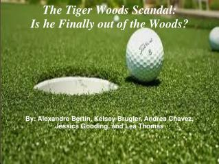 The Tiger Woods Scandal: Is he Finally out of the Woods?