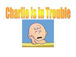 Charlie is in Trouble