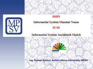 ISHN I nformační  S ystém  H motné  N ouze IS SS I nformační  S ystém  S ociálních  S lužeb