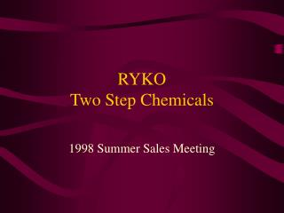 RYKO Two Step Chemicals