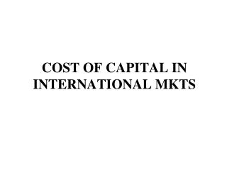 COST OF CAPITAL IN INTERNATIONAL MKTS