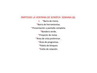 PARTESDE LA VENTANA DE SCRATCH  SEMANA (6). 1.    * Barra de menú. * Barra de herramientas.