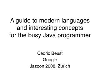 A guide to modern languages and interesting concepts for the busy Java programmer