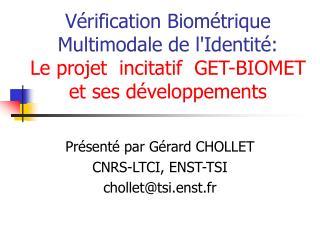 Présenté par Gérard CHOLLET CNRS-LTCI, ENST-TSI chollet@tsi.enst.fr