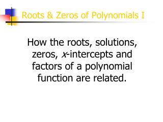 Roots & Zeros of Polynomials I