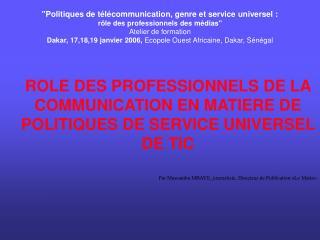 ROLE DES PROFESSIONNELS DE LA COMMUNICATION EN MATIERE DE POLITIQUES DE SERVICE UNIVERSEL DE TIC