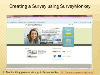 1.  The first thing you must do is go to Survey Monkey   surveymonkey/