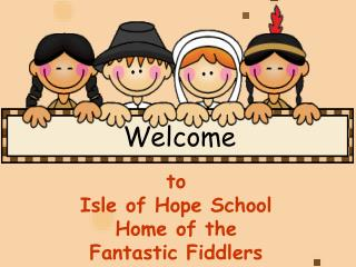 to  Isle of Hope School Home of the  Fantastic Fiddlers