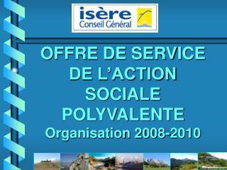 OFFRE DE SERVICE DE L�ACTION SOCIALE POLYVALENTE Organisation 2008-2010