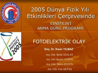 2005 Dünya Fizik Yılı   Etkinlikleri Çerçevesinde EINSTEIN'I   ANMA GÜNÜ PROGRAMI