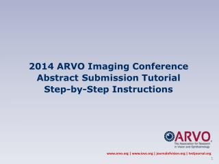2014 ARVO Imaging Conference Abstract Submission Tutorial  Step-by-Step Instructions