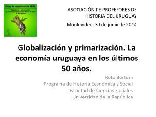 Globalización y  primarización . La economía uruguaya en los últimos 50 años.