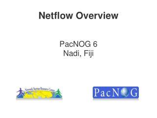 Netflow Overview PacNOG 6 Nadi, Fiji