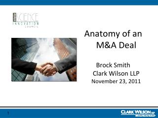 Anatomy of an M&A Deal Brock Smith Clark Wilson LLP November 23, 2011
