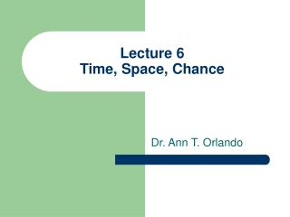 Lecture 6 Time, Space, Chance