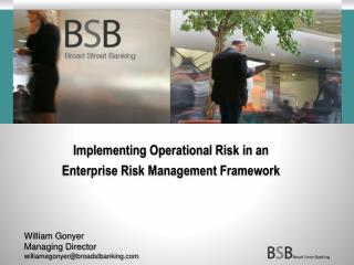 Implementing Operational Risk in an Enterprise Risk Management Framework